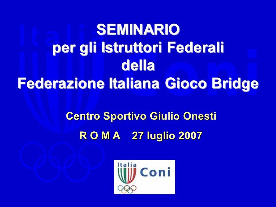 SEMINARIO per gli Istruttori Federali della Federazione Italiana Gioco Bridge Centro Sportivo Giulio Onesti Centro Sportivo Giulio Onesti R O M A 27 l