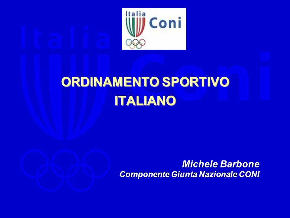 ORDINAMENTO SPORTIVO ITALIANO Michele Barbone Componente Giunta Nazionale CONI