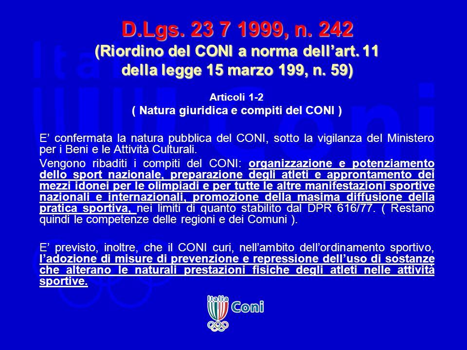 D.Lgs. 23 7 1999, n. 242 (Riordino del CONI a norma dellart. 11 della legge 15 marzo 199, n. 59) Articoli 1-2 ( Natura giuridica e compiti del CONI )