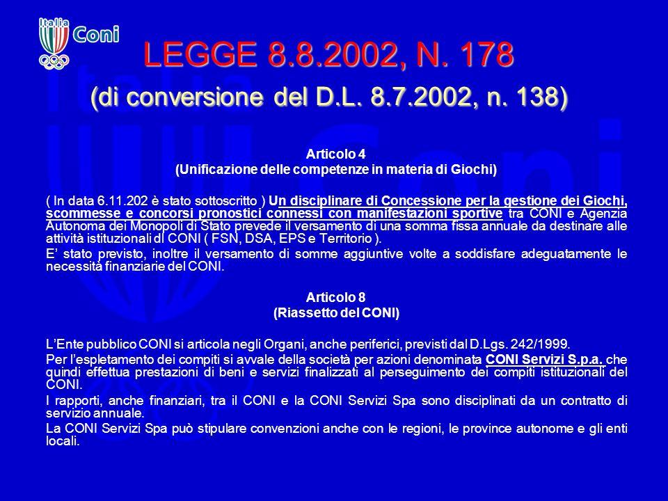 LEGGE 8.8.2002, N. 178 (di conversione del D.L. 8.7.2002, n. 138) Articolo 4 (Unificazione delle competenze in materia di Giochi) ( In data 6.11.202 è