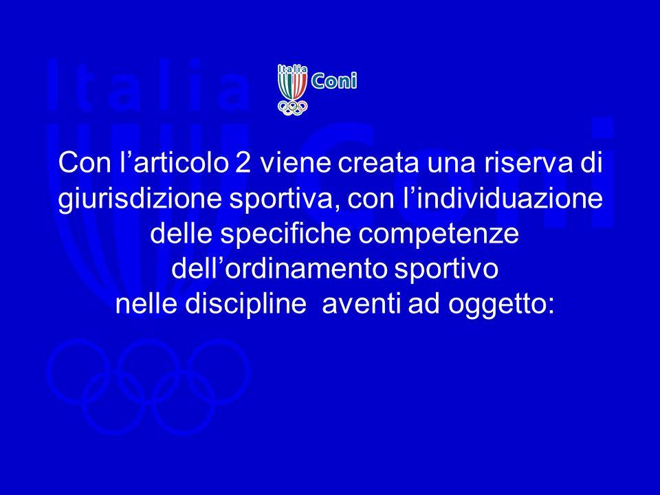 Con larticolo 2 viene creata una riserva di giurisdizione sportiva, con lindividuazione delle specifiche competenze dellordinamento sportivo nelle dis