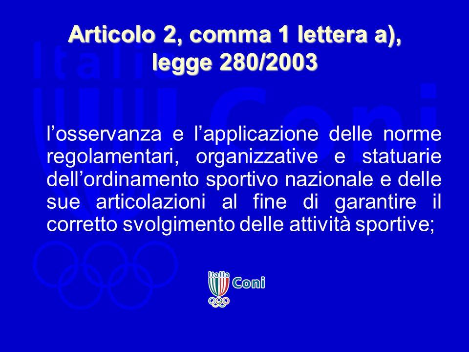 Articolo 2, comma 1 lettera a), legge 280/2003 losservanza e lapplicazione delle norme regolamentari, organizzative e statuarie dellordinamento sporti
