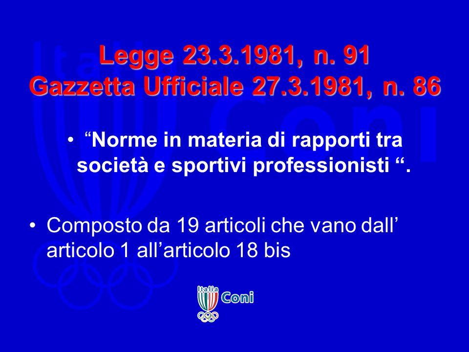 Legge 23.3.1981, n. 91 Gazzetta Ufficiale 27.3.1981, n. 86 Norme in materia di rapporti tra società e sportivi professionisti. Composto da 19 articoli