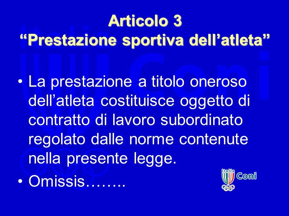 Articolo 3 Prestazione sportiva dellatleta La prestazione a titolo oneroso dellatleta costituisce oggetto di contratto di lavoro subordinato regolato