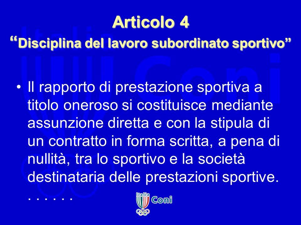 Articolo 4 Disciplina del lavoro subordinato sportivo Il rapporto di prestazione sportiva a titolo oneroso si costituisce mediante assunzione diretta