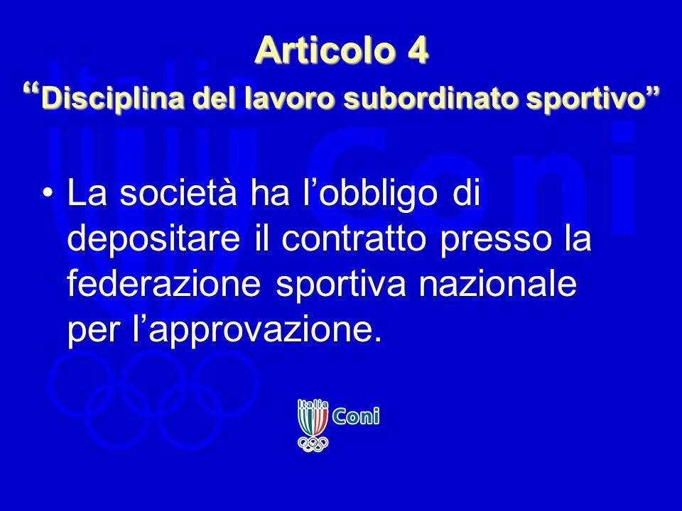 Articolo 4 Disciplina del lavoro subordinato sportivo La società ha lobbligo di depositare il contratto presso la federazione sportiva nazionale per l