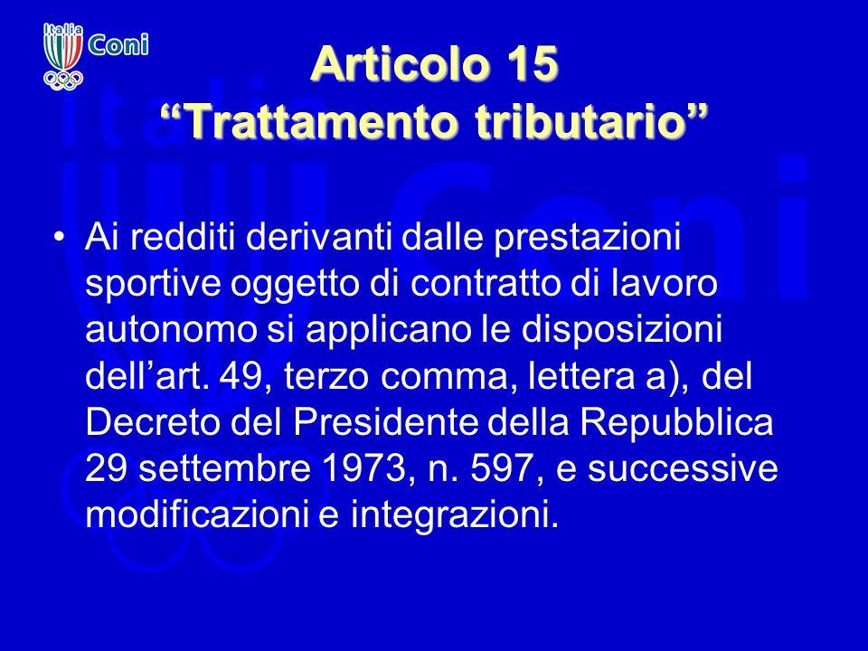 Articolo 15 Trattamento tributario Ai redditi derivanti dalle prestazioni sportive oggetto di contratto di lavoro autonomo si applicano le disposizion