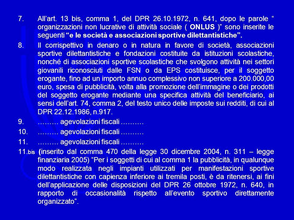 7.Allart. 13 bis, comma 1, del DPR 26.10.1972, n. 641, dopo le parole organizzazioni non lucrative di attività sociale ( ONLUS ) sono inserite le segu