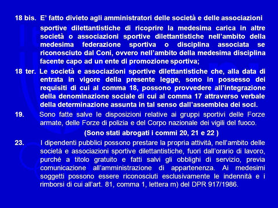 18 bis. E fatto divieto agli amministratori delle società e delle associazioni sportive dilettantistiche di ricoprire la medesima carica in altre soci
