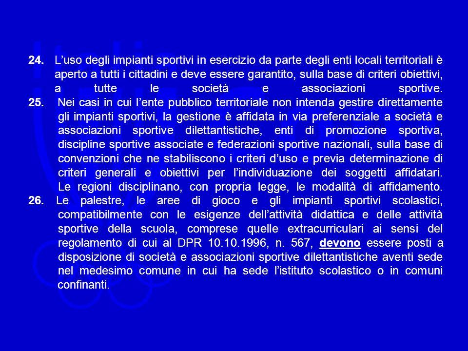 24. Luso degli impianti sportivi in esercizio da parte degli enti locali territoriali è aperto a tutti i cittadini e deve essere garantito, sulla base