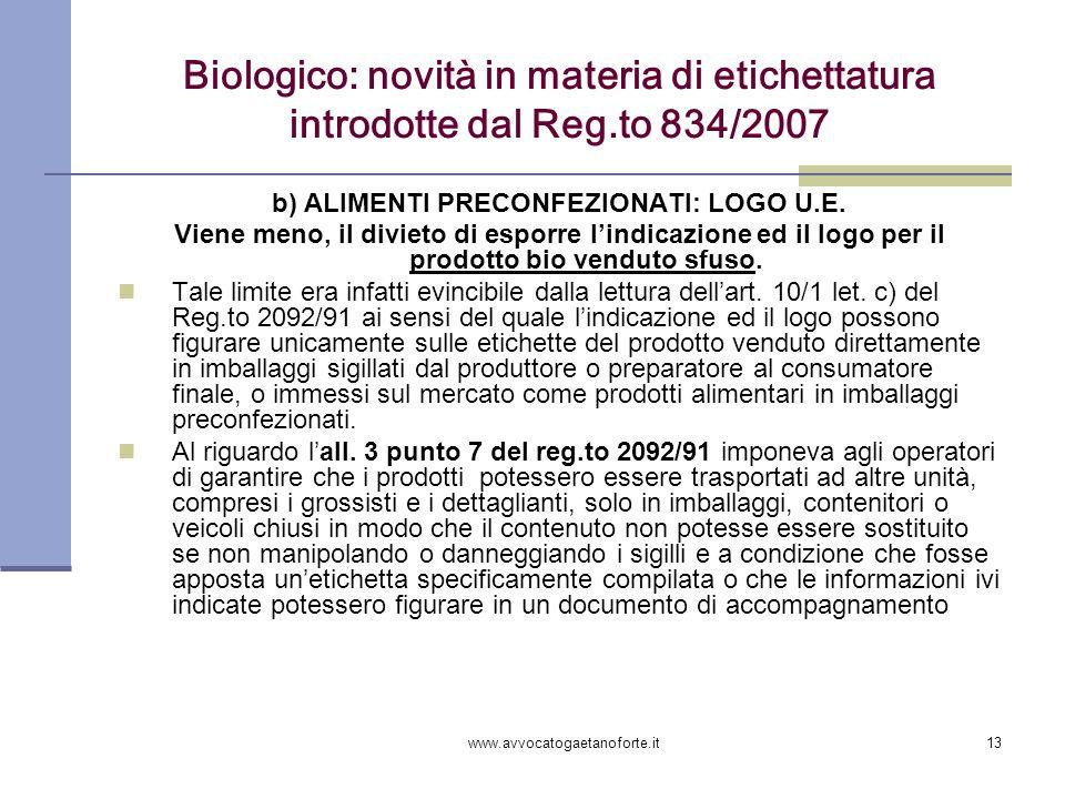 www.avvocatogaetanoforte.it13 Biologico: novità in materia di etichettatura introdotte dal Reg.to 834/2007 b) ALIMENTI PRECONFEZIONATI: LOGO U.E. Vien