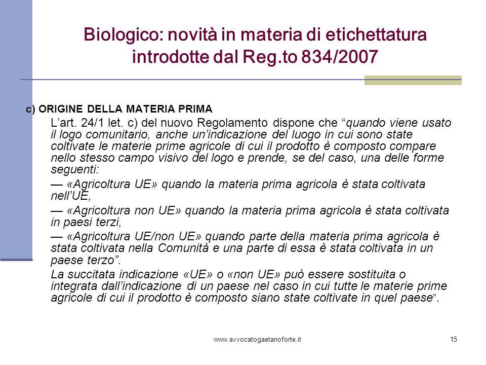 www.avvocatogaetanoforte.it15 Biologico: novità in materia di etichettatura introdotte dal Reg.to 834/2007 c) ORIGINE DELLA MATERIA PRIMA Lart. 24/1 l