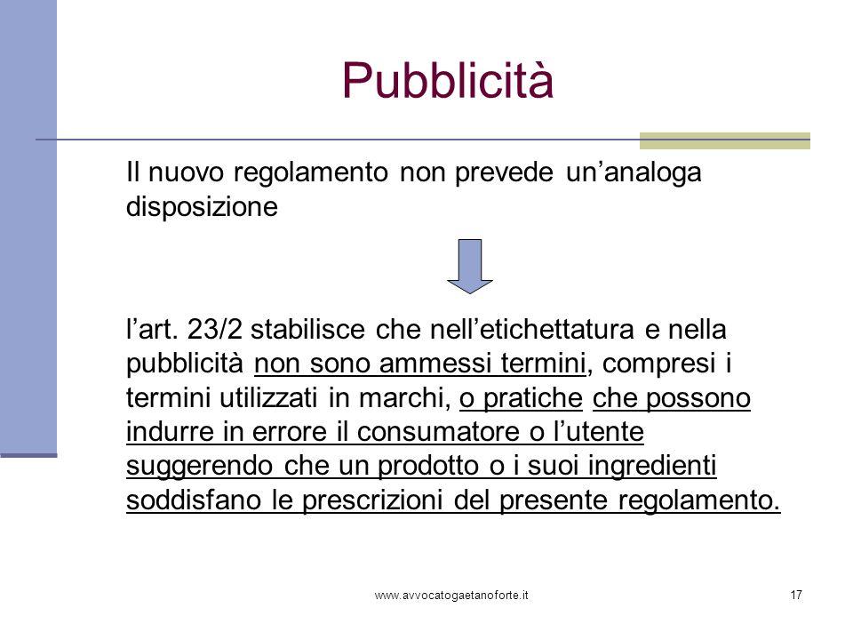 www.avvocatogaetanoforte.it17 Pubblicità Il nuovo regolamento non prevede unanaloga disposizione lart. 23/2 stabilisce che nelletichettatura e nella p