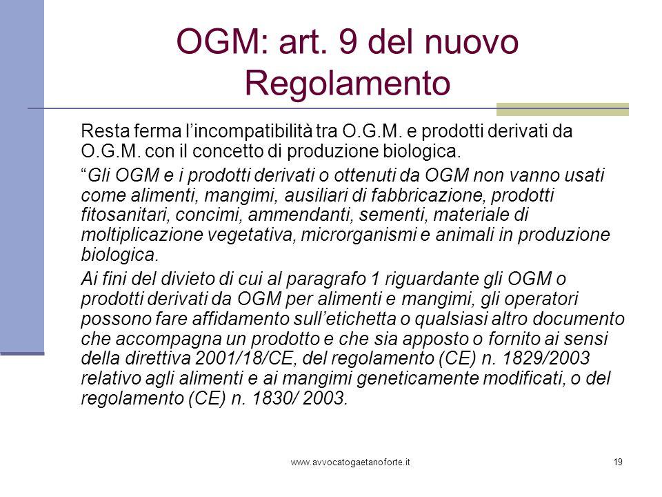 www.avvocatogaetanoforte.it19 OGM: art. 9 del nuovo Regolamento Resta ferma lincompatibilità tra O.G.M. e prodotti derivati da O.G.M. con il concetto