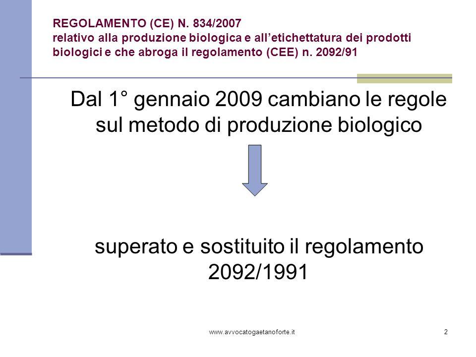 www.avvocatogaetanoforte.it2 REGOLAMENTO (CE) N. 834/2007 relativo alla produzione biologica e alletichettatura dei prodotti biologici e che abroga il