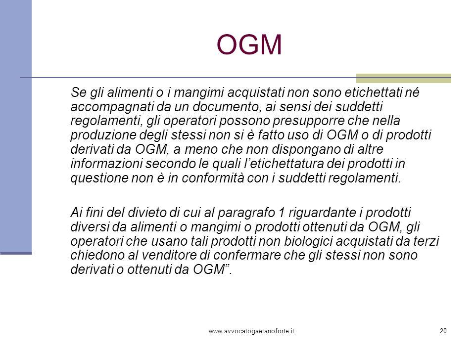 www.avvocatogaetanoforte.it20 OGM Se gli alimenti o i mangimi acquistati non sono etichettati né accompagnati da un documento, ai sensi dei suddetti r