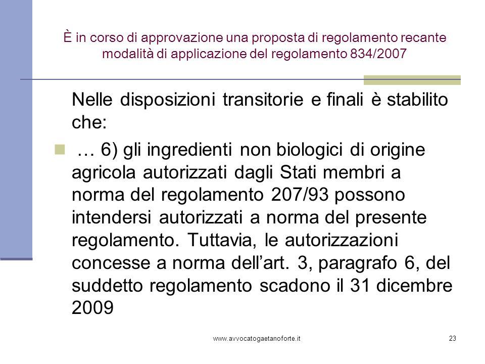 www.avvocatogaetanoforte.it23 È in corso di approvazione una proposta di regolamento recante modalità di applicazione del regolamento 834/2007 Nelle d
