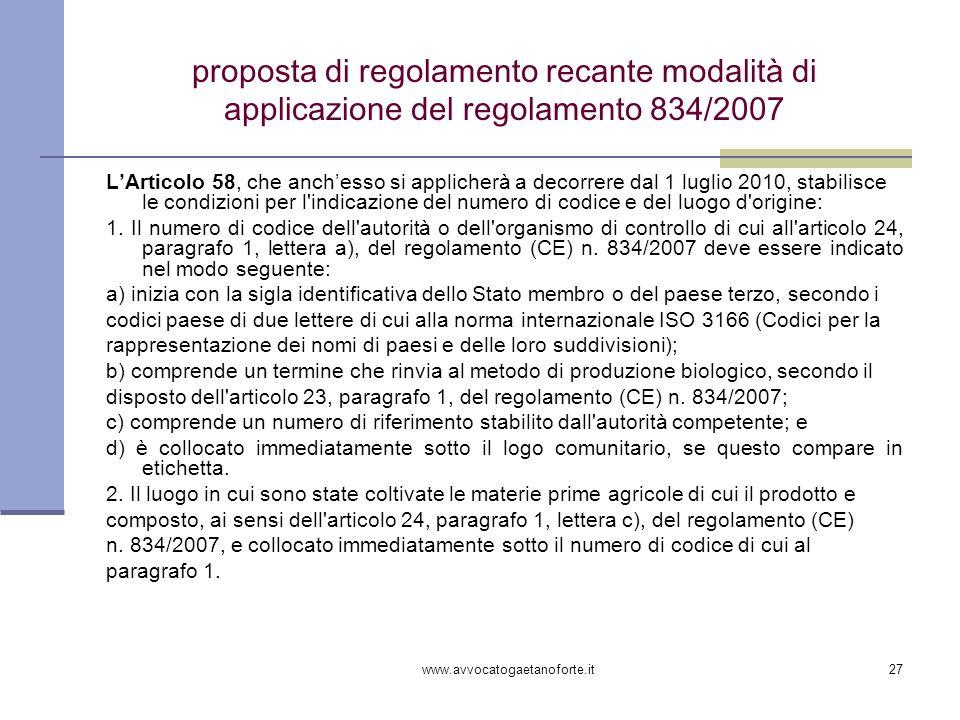 www.avvocatogaetanoforte.it27 proposta di regolamento recante modalità di applicazione del regolamento 834/2007 LArticolo 58, che anchesso si appliche