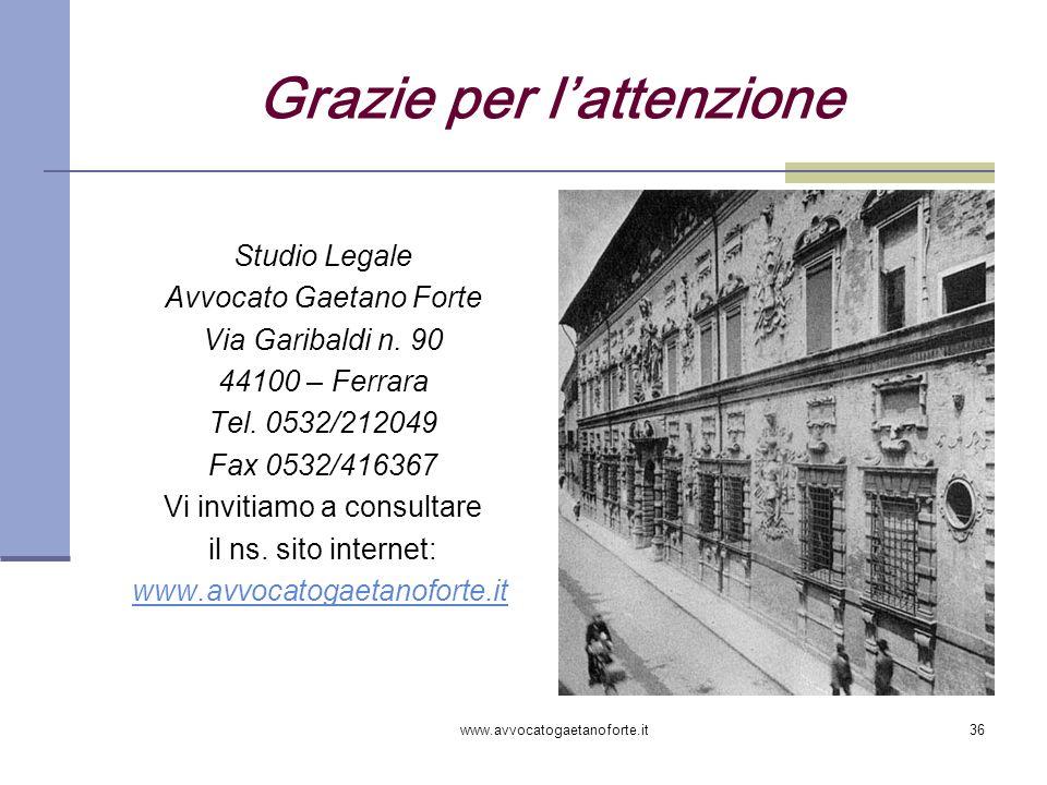 www.avvocatogaetanoforte.it36 Grazie per lattenzione Studio Legale Avvocato Gaetano Forte Via Garibaldi n. 90 44100 – Ferrara Tel. 0532/212049 Fax 053