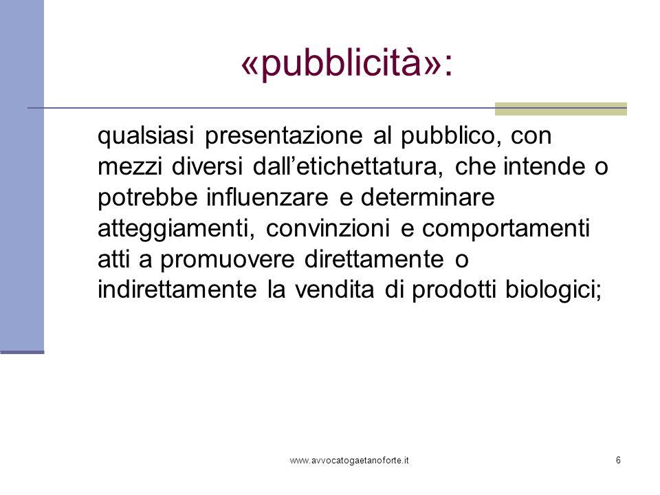 www.avvocatogaetanoforte.it6 «pubblicità»: qualsiasi presentazione al pubblico, con mezzi diversi dalletichettatura, che intende o potrebbe influenzar