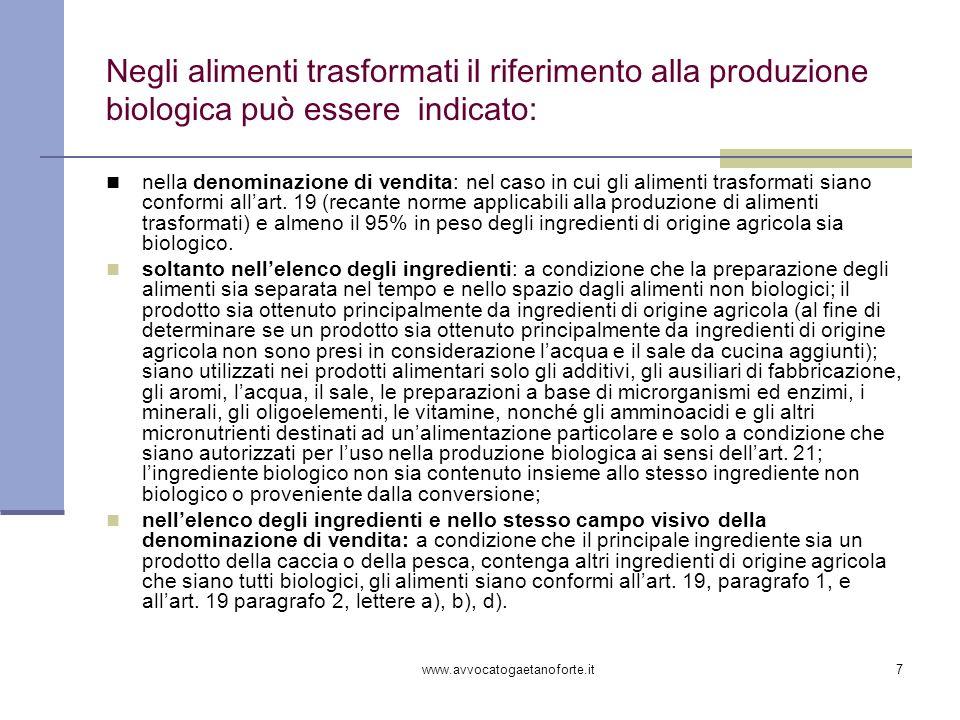 www.avvocatogaetanoforte.it7 Negli alimenti trasformati il riferimento alla produzione biologica può essere indicato: nella denominazione di vendita: