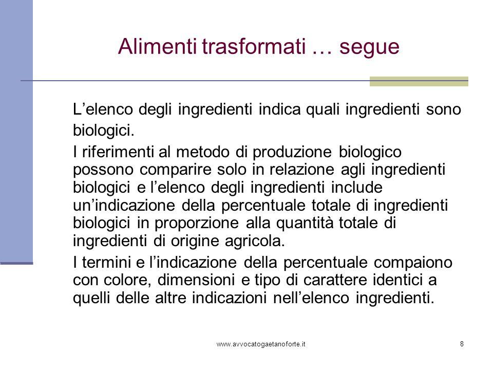 www.avvocatogaetanoforte.it8 Alimenti trasformati … segue Lelenco degli ingredienti indica quali ingredienti sono biologici. I riferimenti al metodo d