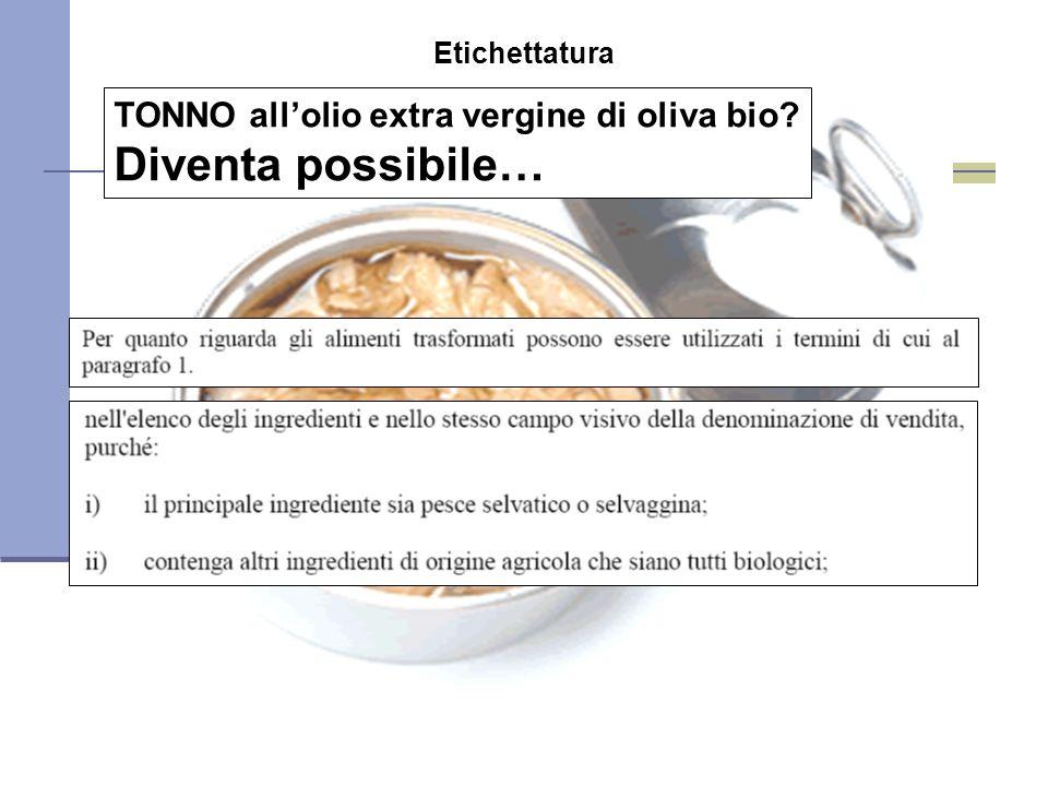 Etichettatura TONNO allolio extra vergine di oliva bio? Diventa possibile…