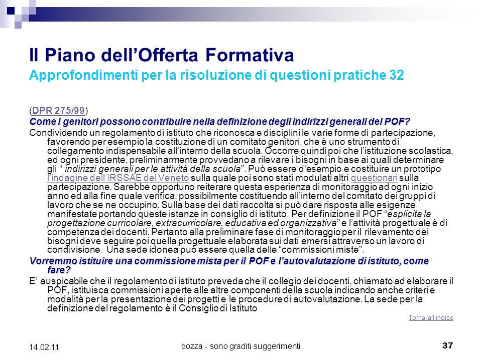 bozza - sono graditi suggerimenti37 14.02.11 Il Piano dellOfferta Formativa Approfondimenti per la risoluzione di questioni pratiche 32 (DPR 275/99)DPR 275/99 Come i genitori possono contribuire nella definizione degli indirizzi generali del POF.