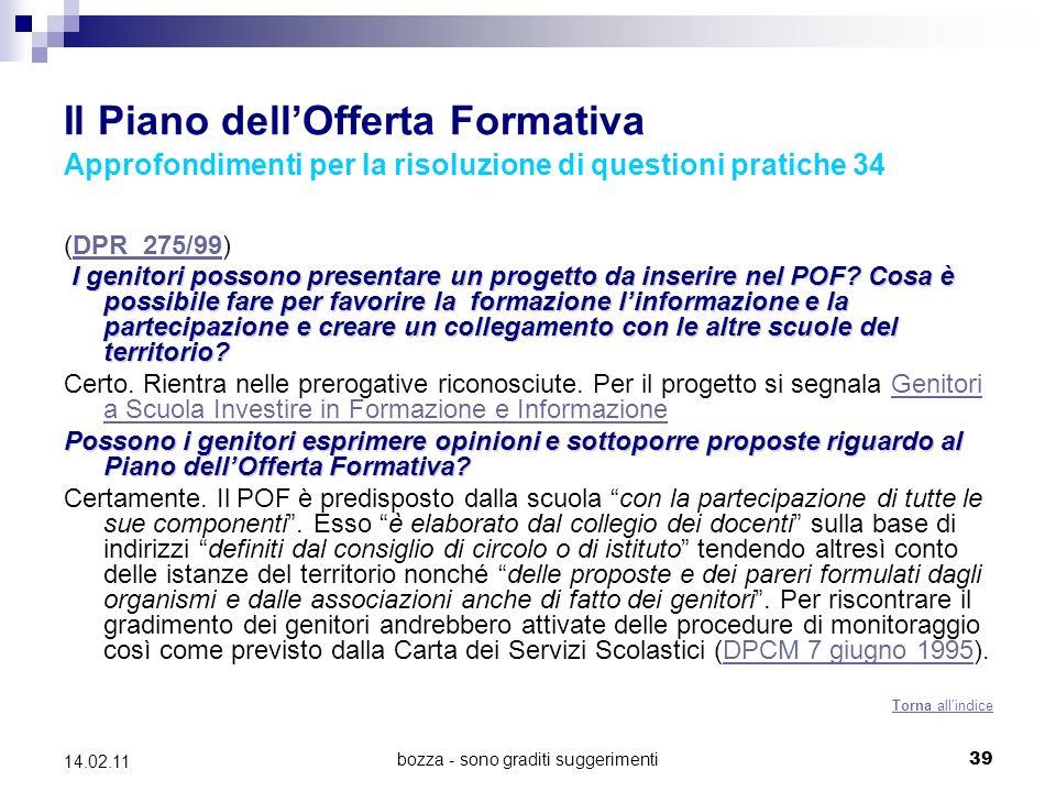 bozza - sono graditi suggerimenti39 14.02.11 Il Piano dellOfferta Formativa Approfondimenti per la risoluzione di questioni pratiche 34 (DPR 275/99)DPR 275/99 I genitori possono presentare un progetto da inserire nel POF.