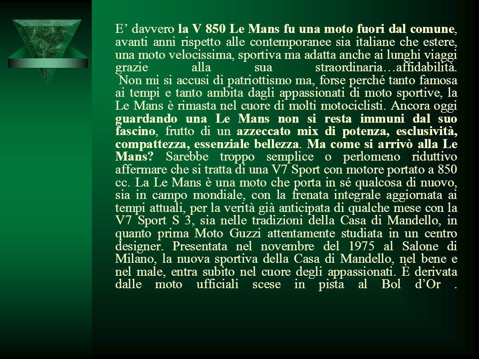 Moto Guzzi Le Mans … stirpe gloriosa Cè qualcuno che ha insegnato agli altri a fare motociclette e che continua a costruire le migliori moto del mondo: gli italiani .