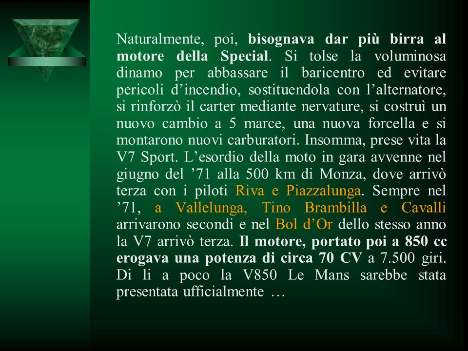 Proprio in quel periodo arrivò un tecnico di prestigio come Lino Tonti, al quale si deve la trasformazione della V7 in V7 Special. Per ridare lustro a
