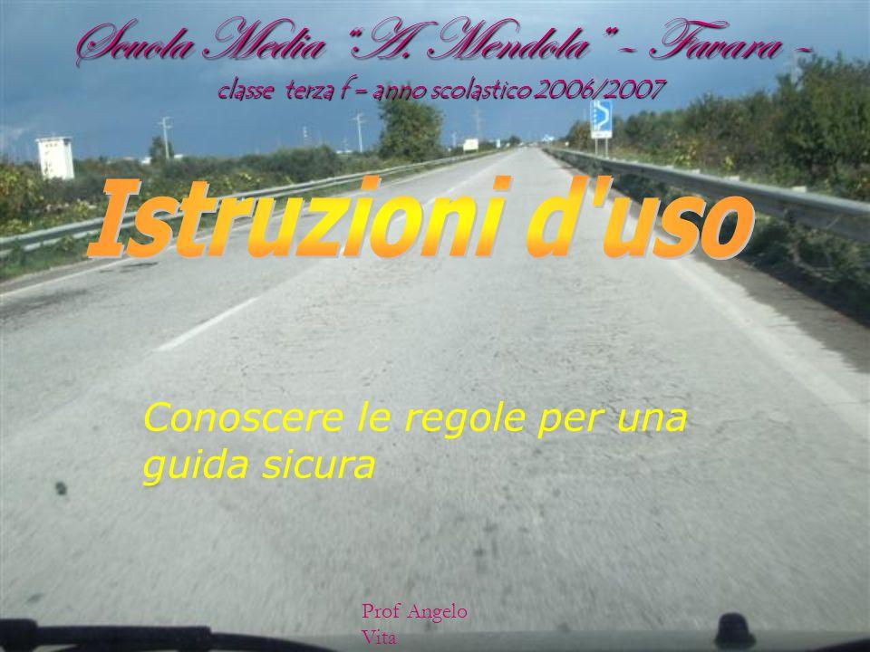 Conoscere le regole per una guida sicura Scuola Media A. Mendola – Favara – classe terza f – anno scolastico 2006/2007 Prof Angelo Vita