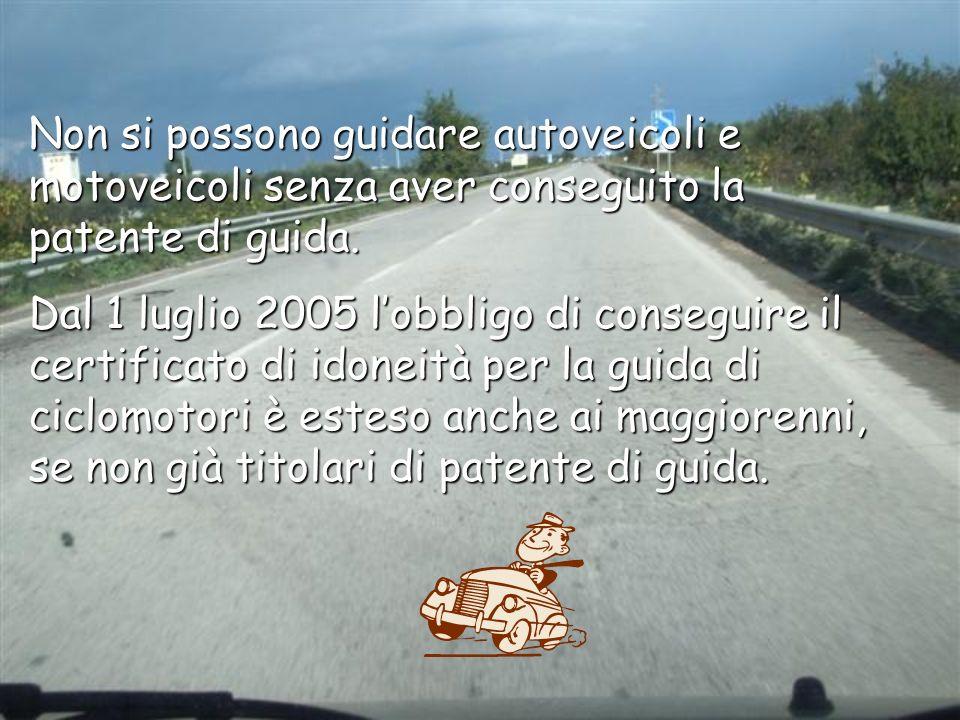 Non si possono guidare autoveicoli e motoveicoli senza aver conseguito la patente di guida. Dal 1 luglio 2005 lobbligo di conseguire il certificato di