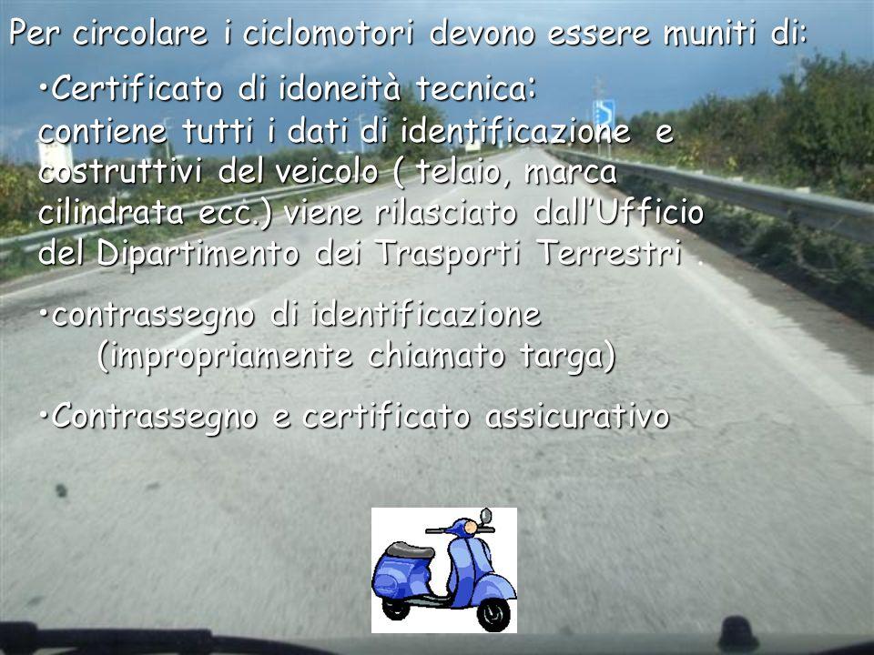 Certificato di idoneità tecnica : contiene tutti i dati di identificazione e costruttivi del veicolo ( telaio, marca cilindrata ecc.) viene rilasciato