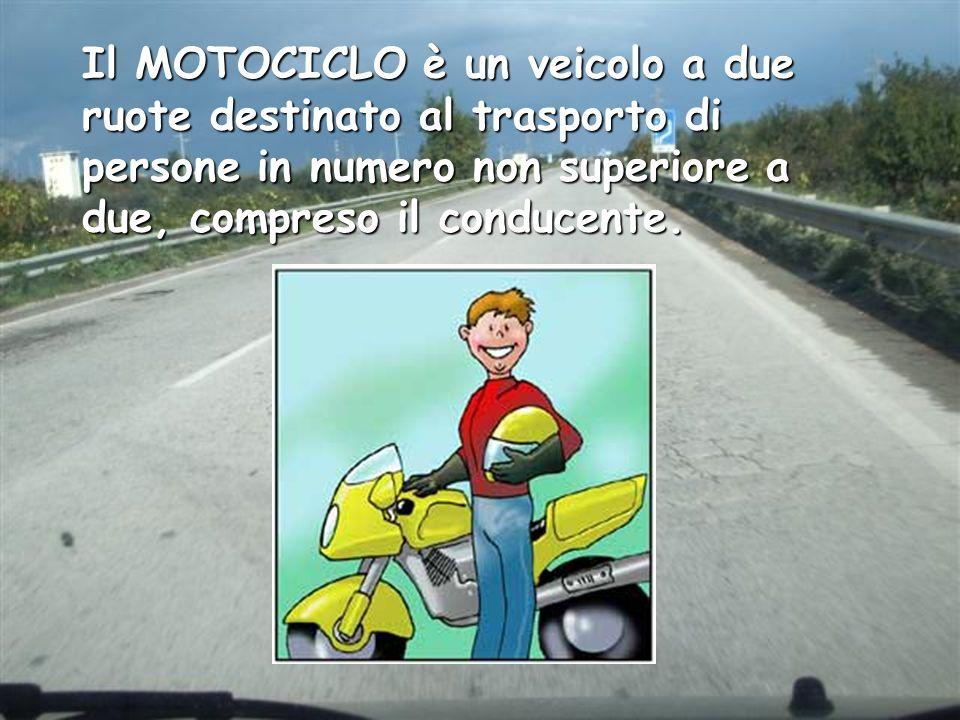 Il MOTOCICLO è un veicolo a due ruote destinato al trasporto di persone in numero non superiore a due, compreso il conducente.