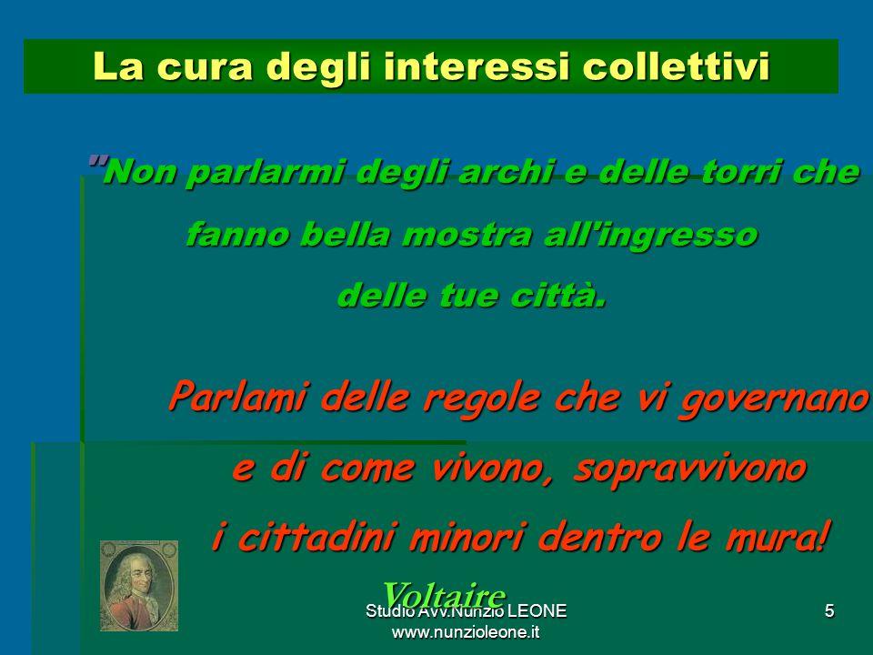 Studio Avv.Nunzio LEONE www.nunzioleone.it 5 La cura degli interessi collettivi Parlami delle regole che vi governano e di come vivono, sopravvivono i cittadini minori dentro le mura.