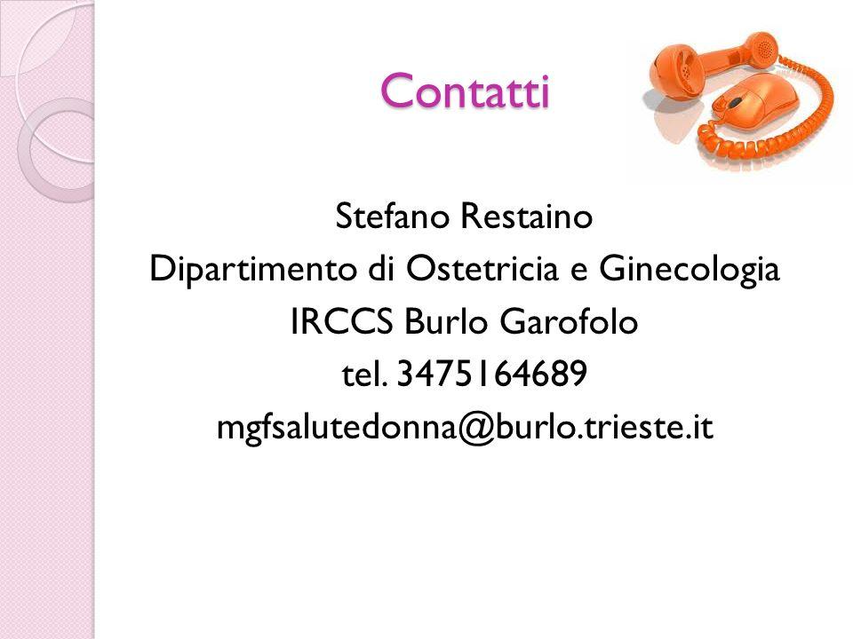 Contatti Stefano Restaino Dipartimento di Ostetricia e Ginecologia IRCCS Burlo Garofolo tel.