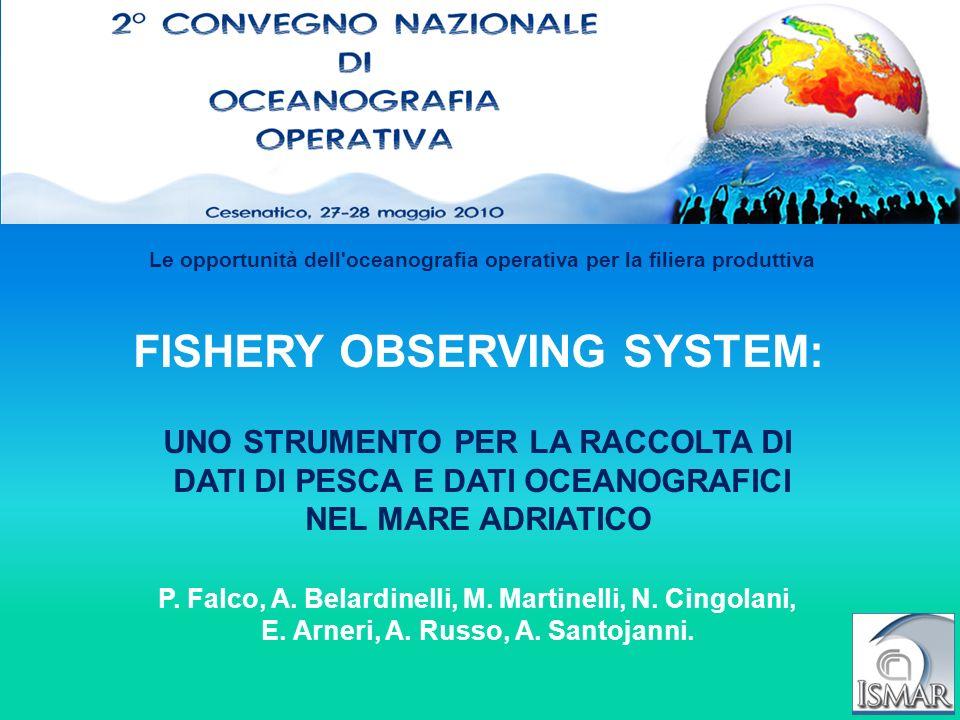 Fishery Observing System (FOS) Questo sistema permette di monitorare la pesca dei piccoli pelagici attraverso dati raccolti a bordo di imbarcazioni da pesca professionale