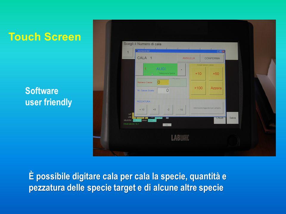 È possibile digitare cala per cala la specie, quantità e pezzatura delle specie target e di alcune altre specie Touch Screen Software user friendly