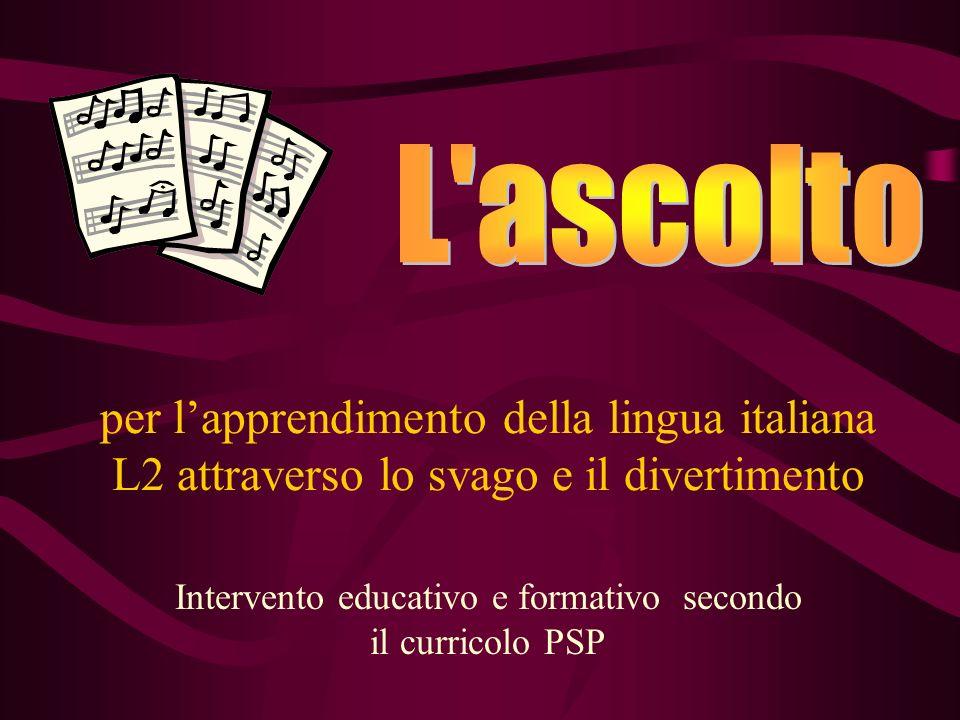 per lapprendimento della lingua italiana L2 attraverso lo svago e il divertimento Intervento educativo e formativo secondo il curricolo PSP