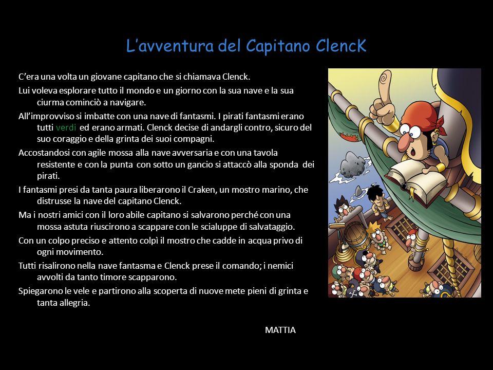 Lavventura del Capitano ClencK Cera una volta un giovane capitano che si chiamava Clenck.