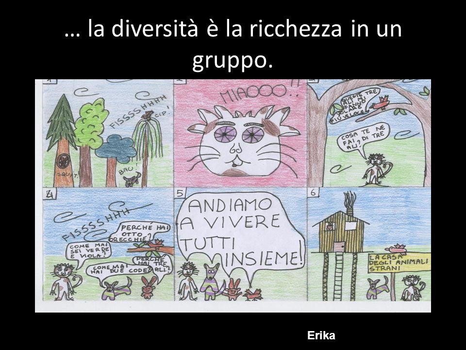 … la diversità è la ricchezza in un gruppo. Erika
