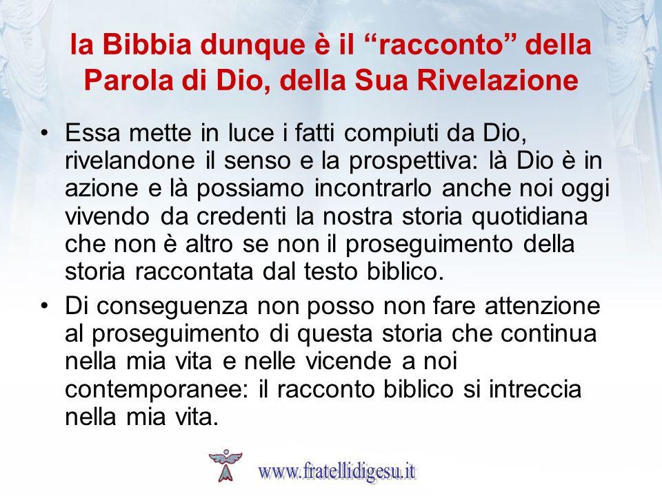 la Bibbia dunque è il racconto della Parola di Dio, della Sua Rivelazione Essa mette in luce i fatti compiuti da Dio, rivelandone il senso e la prospe