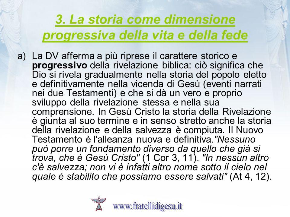 3. La storia come dimensione progressiva della vita e della fede a)La DV afferma a più riprese il carattere storico e progressivo della rivelazione bi
