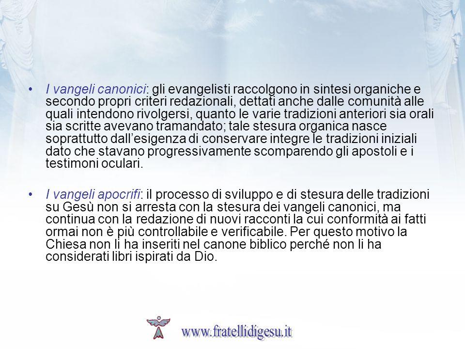 I vangeli canonici: gli evangelisti raccolgono in sintesi organiche e secondo propri criteri redazionali, dettati anche dalle comunità alle quali inte