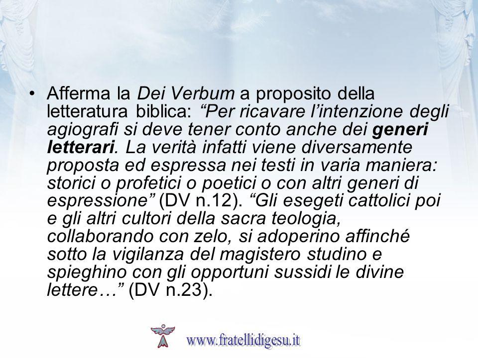 Afferma la Dei Verbum a proposito della letteratura biblica: Per ricavare lintenzione degli agiografi si deve tener conto anche dei generi letterari.