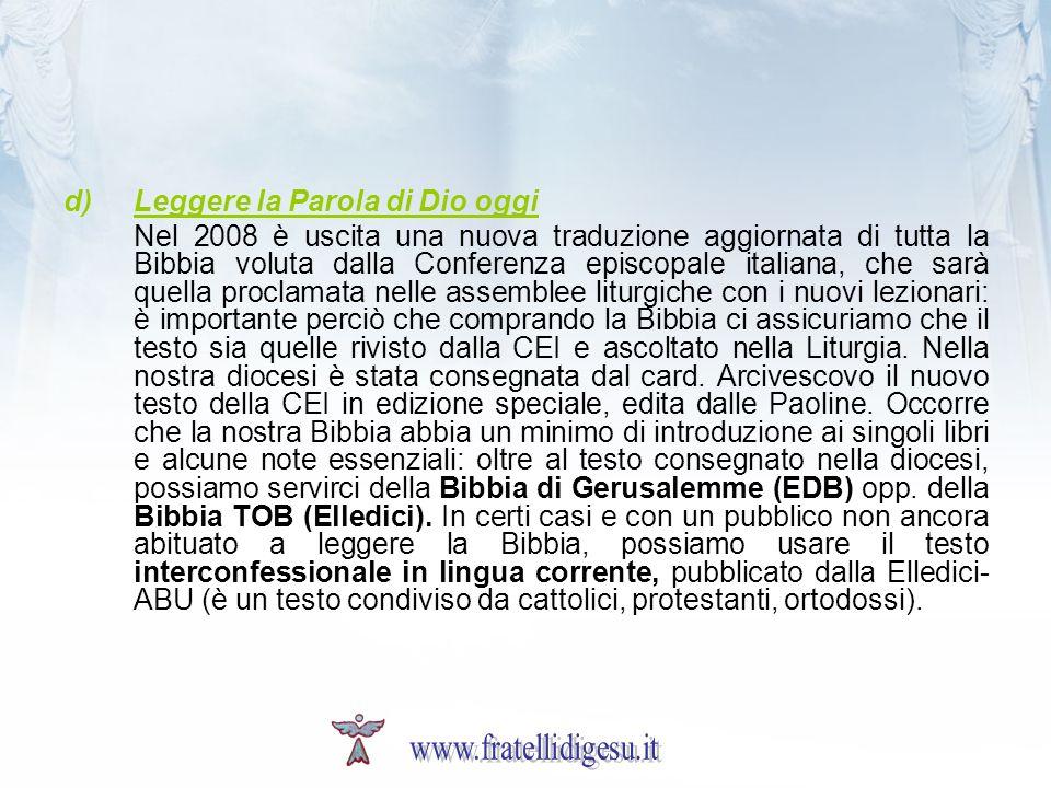 d)Leggere la Parola di Dio oggi Nel 2008 è uscita una nuova traduzione aggiornata di tutta la Bibbia voluta dalla Conferenza episcopale italiana, che