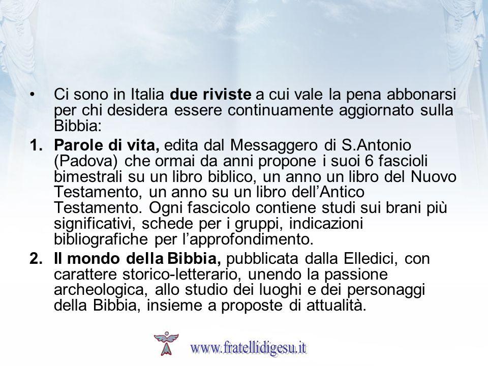 Ci sono in Italia due riviste a cui vale la pena abbonarsi per chi desidera essere continuamente aggiornato sulla Bibbia: 1.Parole di vita, edita dal