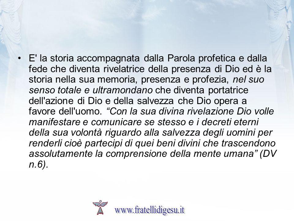 E' la storia accompagnata dalla Parola profetica e dalla fede che diventa rivelatrice della presenza di Dio ed è la storia nella sua memoria, presenza