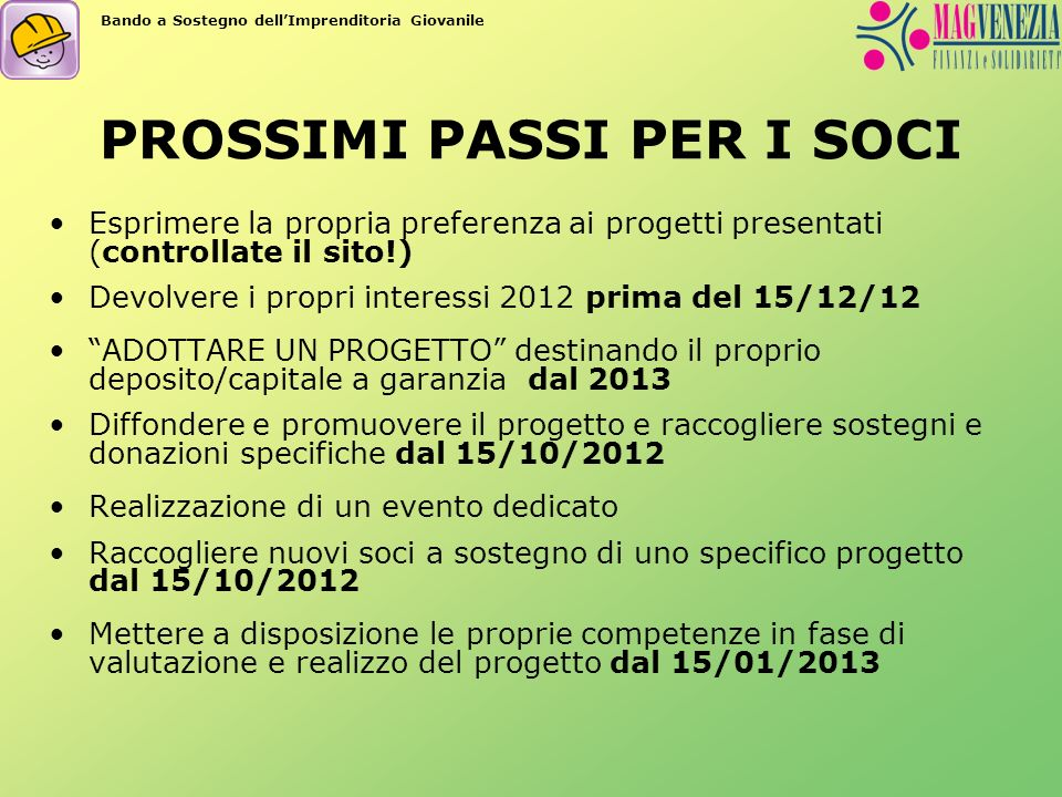 PROSSIMI PASSI PER I SOCI Esprimere la propria preferenza ai progetti presentati (controllate il sito!) Devolvere i propri interessi 2012 prima del 15